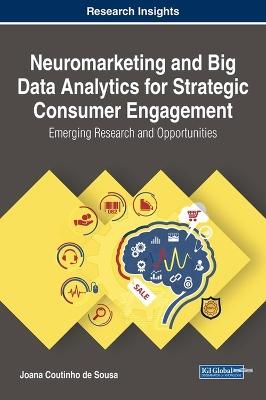 Neuromarketing and Big Data Analytics for Strategic Consumer Engagement by Joana Coutinho de Sousa