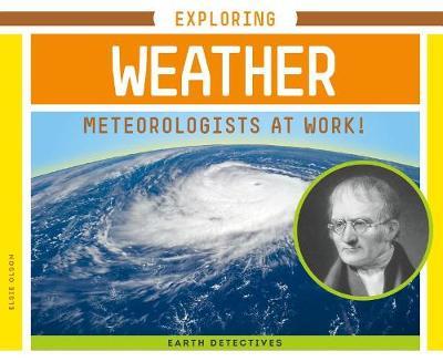 Exploring Weather: Meteorologists at Work! by Elsie Olson