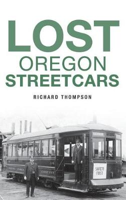Lost Oregon Streetcars by Richard Thompson