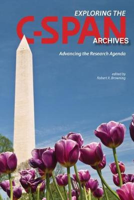 Exploring the C-SPAN Archives by Robert X. Browning