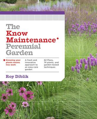 The Know Maintenance Perennial Garden by Roy Diblik