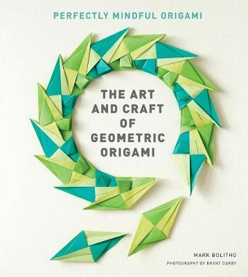 Art and Craft of Geometric Origami book