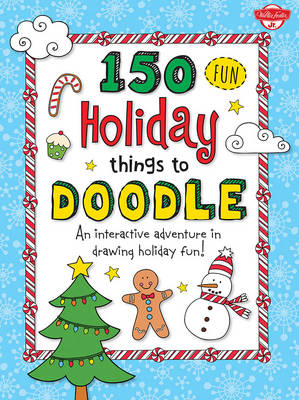 150 Fun Christmas Things to Doodle by Walter Foster Jr. Creative Team