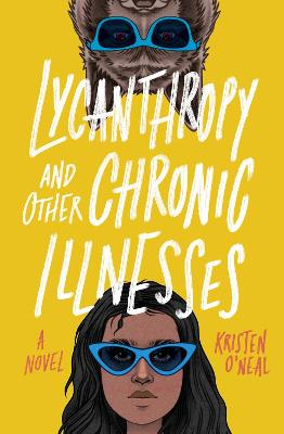 Lycanthropy and Other Chronic Illnesses: A Novel by Kristen O'Neal