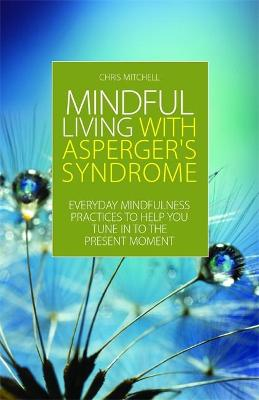 Mindful Living with Asperger's Syndrome by Chris Mitchell