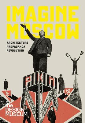 Imagine Moscow: Architecture, Propaganda, Revolution by Ezster Steierhoffer