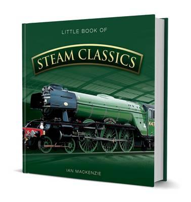 Little Book Of Steam Classics by Ian Mackenzie
