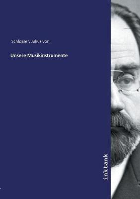 Unsere Musikinstrumente by Julius Von Schlosser