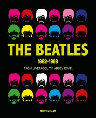 Beatles 1962-1969: From Liverpool to Abbey Road by Ernesto Assante