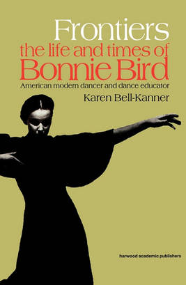 Frontiers: American Modern Dancer and Dance Educator by Karen Bell-Kanner
