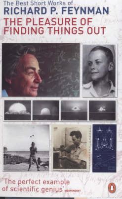 The The Pleasure of Finding Things Out: The Best Short Works of Richard Feynman by Richard P. Feynman