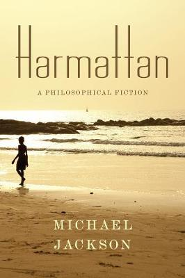 Harmattan: A Philosophical Fiction by Michael Jackson