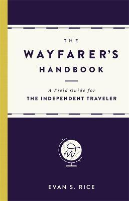 The Wayfarer's Handbook by Evan S. Rice