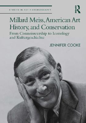 Millard Meiss, American Art History, and Conservation: From Connoisseurship to Iconology and Kulturgeschichte book