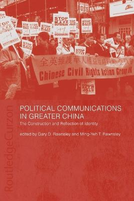Political Communications in Greater China by Gary D. Rawnsley