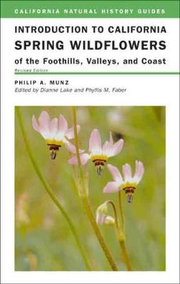Introduction to California Spring Wildflowers of the Foothills, Valleys, and Coast, Revised Edition by Philip A. Munz
