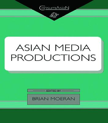 Asian Media Productions by Brian Moeran