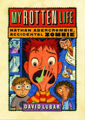 My Rotten Life (Nathan Abercrombie, Accidental Zombie 1) by David Lubar
