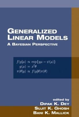 Generalized Linear Models by Dipak K. Dey