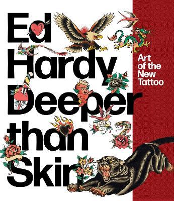 Ed Hardy: Deeper Than Skin: Art of the New Tattoo by Karin Breuer