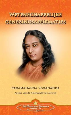 Wetenschappelijke Genezingsaffirmaties - Scientific Healing Affirmations (Dutch) by Paramahansa Yogananda