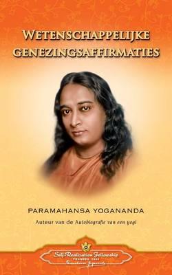 Wetenschappelijke Genezingsaffirmaties - Scientific Healing Affirmations (Dutch) by Paramahansa Yogananda