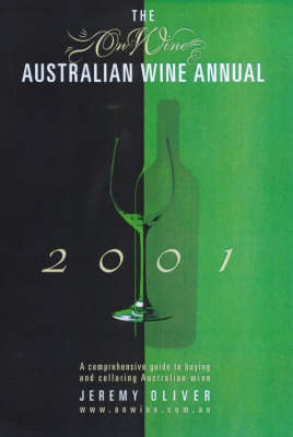 The Onwine Australian Wine Annual: A Comprehensive Guide to Buying and Cellaring Australian Wine: 2001 by Jeremy Oliver