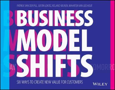 Business Model Shifts: Six Ways to Create New Value For Customers by Patrick van der Pijl