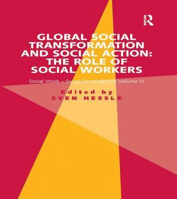 Global Social Transformation and Social Action: The Role of Social Workers: Social Work-Social Development Volume III by Sven Hessle