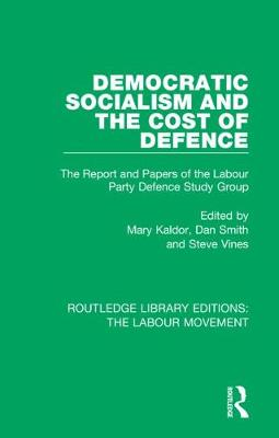 Democratic Socialism and the Cost of Defence: The Report and Papers of the Labour Party Defence Study Group by Mary Kaldor