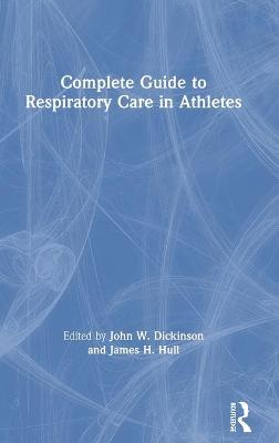 Complete Guide to Respiratory Care in Athletes by John W. Dickinson