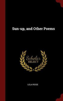 Sun-Up, and Other Poems by Lola Ridge