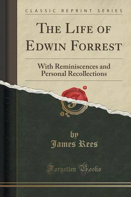 The Life of Edwin Forrest by James Rees