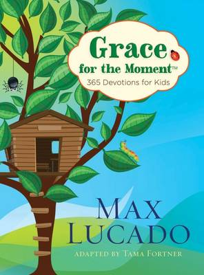 Grace for the Moment: 365 Devotions for Kids by Max Lucado