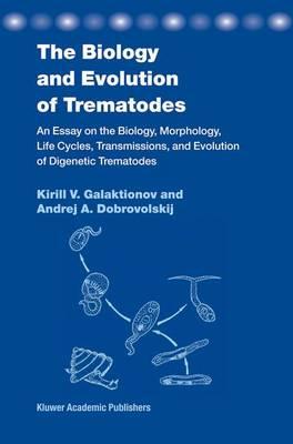 The Biology and Evolution of Trematodes by K. V. Galaktionov
