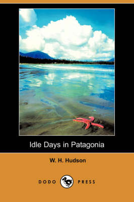 Idle Days in Patagonia (Dodo Press) book