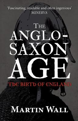 The Anglo-Saxon Age by Martin Wall