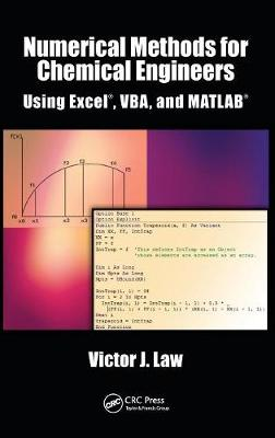 Numerical Methods for Chemical Engineers Using Excel, VBA, and MATLAB by Victor J. Law