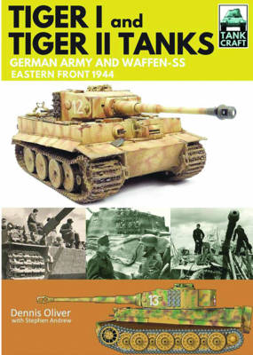 Tiger I and Tiger II: Tanks of the German Army and Waffen-SS by Oliver Dennis