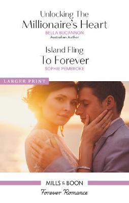 Unlocking The Millionaire's Heart/Island Fling To Forever by Bella Bucannon