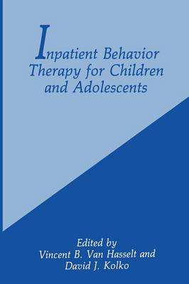 Inpatient Behavior Therapy for Children and Adolescents by David J. Kolko