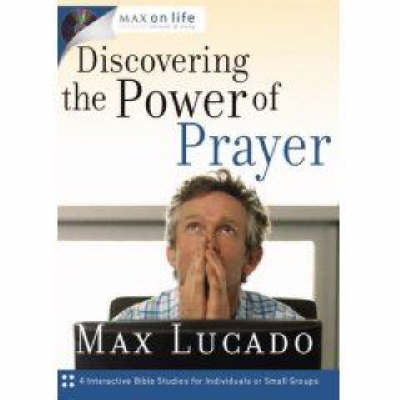 Discovering the Power of Prayer by Max Lucado