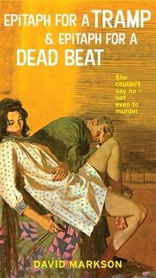 Epitaph for a Tramp and Epitaph for a Dead Beat by David Markson