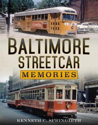 Baltimore Streetcar Memories by Kenneth C. Springirth