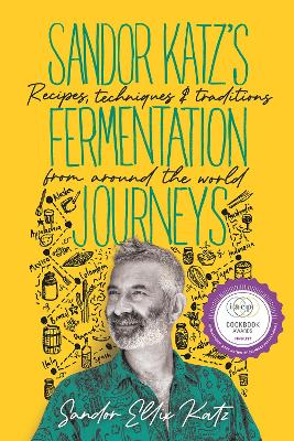 Sandor Katz's Fermentation Journeys: Recipes, Techniques, and Traditions from around the World book