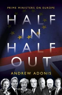 Half In, Half Out: Prime Ministers on Europe by Andrew Adonis