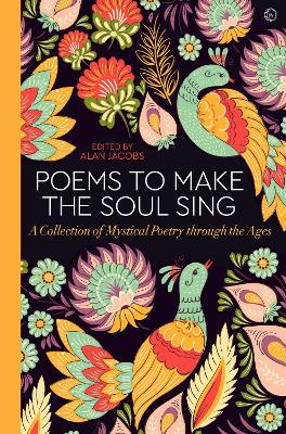 Poems to Make the Soul Sing: A Collection of Mystical Poetry through the Ages book