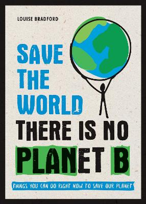 Save the World: There is No Planet B: Things You Can Do Right Now to Save Our Planet book