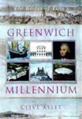 Greenwich Millennium: The 2000 Year Story of Greenwich by Clive Aslet