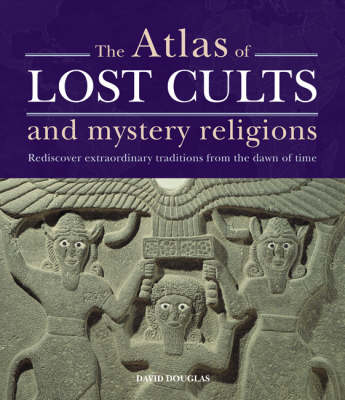 Atlas of Lost Cults and Mystery Religions by David Douglas